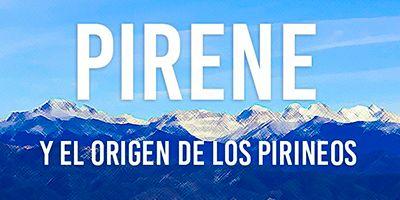 pirene y el origen de los pirineos