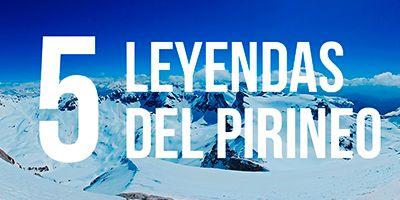 5 leyendas imperdibles del pirineo